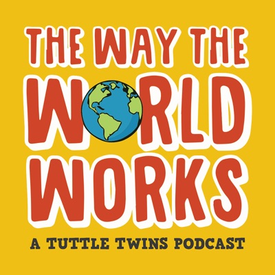 The Way the World Works: A Tuttle Twins Podcast for Families:Connor Boyack