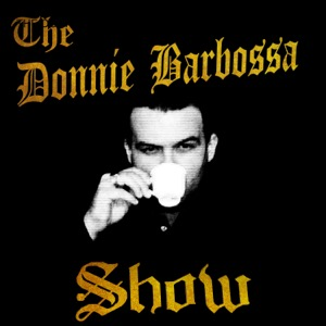 THE DONNIE BARBOSSA SHOW