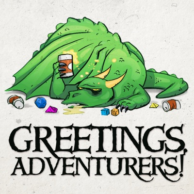 Greetings Adventurers - Dungeons and Dragons 5e Actual Play:GeeklyInc.com   Wondery
