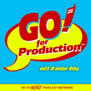 Go For Production with Brandon Riley: A Filmmaking Podcast