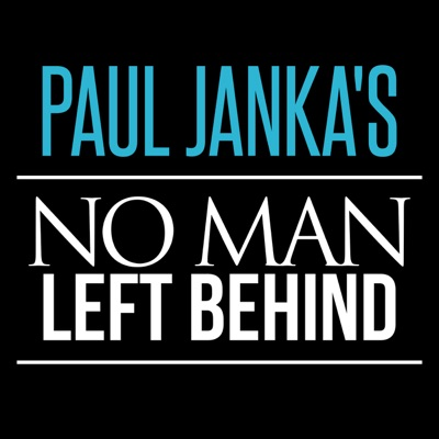 Paul Janka's No Man Left Behind Podcast