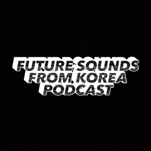 Future Sounds from Korea • Podcast
