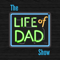 The Life of Dad Show