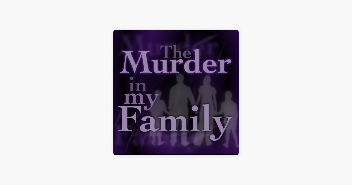 The Murder In My Family on Apple Podcasts