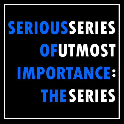 Cover image of Serious Series of Utmost Importance: The Series