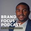 Brand Focus Podcast - Antoine Woods Jr:  Branding Expert | Personal Branding Coach | Brand Strategist | Brand Launch & Growth Coach