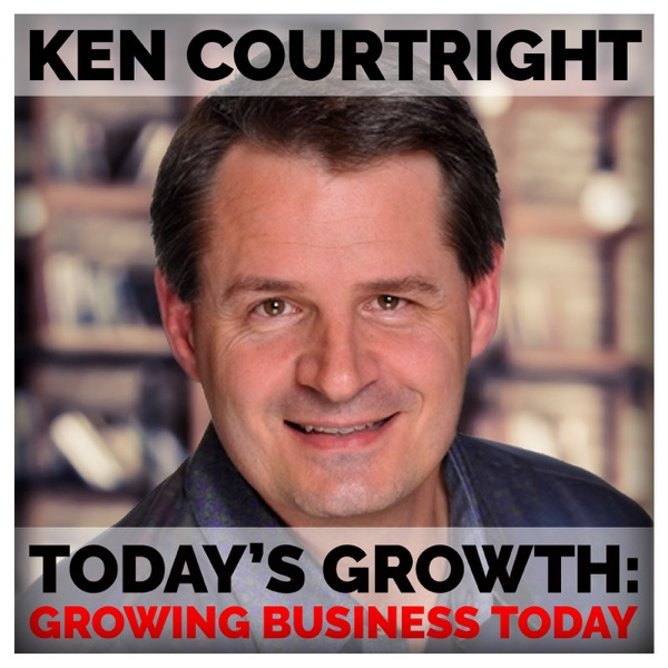 Ken Courtright: Today's Growth | Growing Business Today, Marketing your business for growth and success