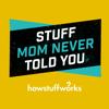 Stuff Mom Never Told You - iHeartRadio & HowStuffWorks