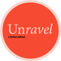 Unravel A Fashion Podcast podcast