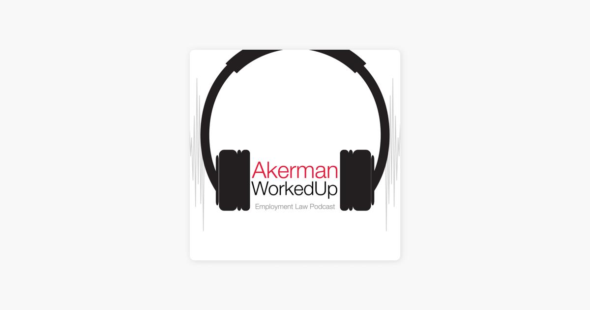Akerman WorkedUp Podcast on Apple Podcasts