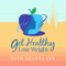 Get Healthy Lose Weight Podcast