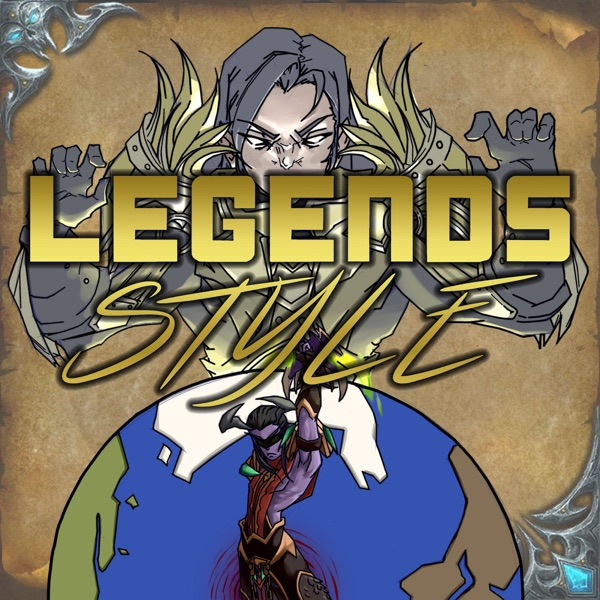 Legends' Style - A World of Warcraft Podcast ft Legends Anonymous