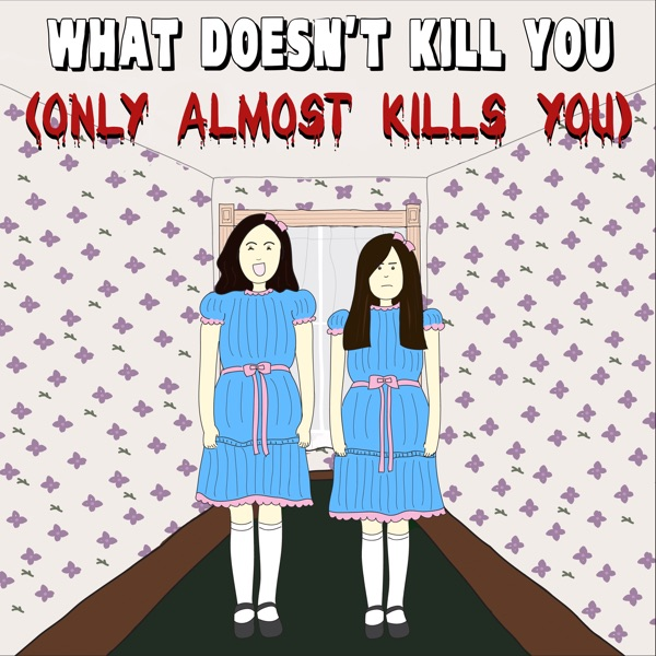 What Doesn't Kill You (Only Almost Kills You)
