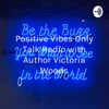 Positive Vibes Only 🎤Talk Radio with Creator & Author Victoria Woods