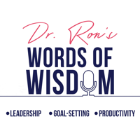 Dr Ron's Words Of Wisdom. Leadership,  Goal Setting, Inspiration podcast