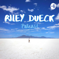 Riley Dueck Podcast podcast