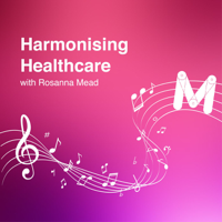 Harmonising Healthcare with Rosanna Mead podcast