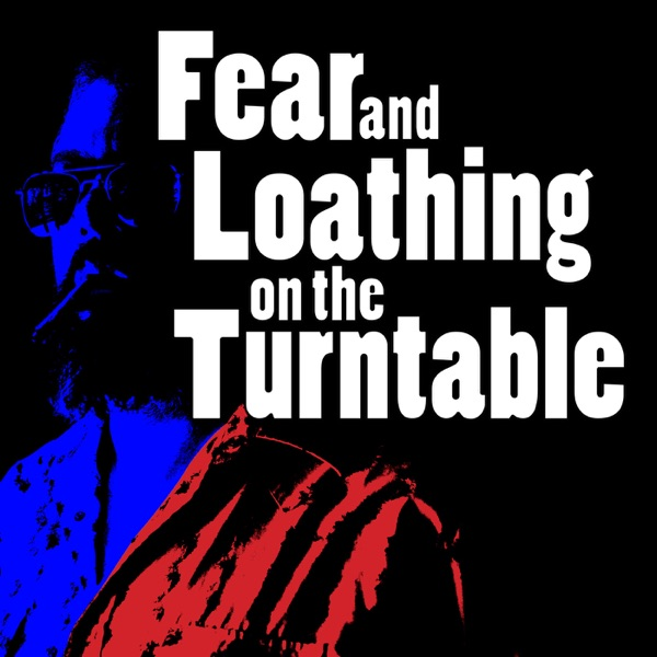 Fear and Loathing on the Turntable
