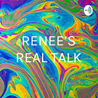 RENEE'S REAL TALK podcast