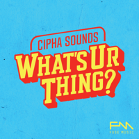 Cipha Sounds What's Ur Thing podcast
