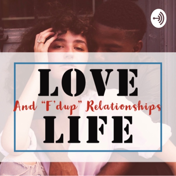 """Love•Life•And """"F'dup"""" Relationships"""