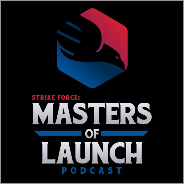 Strike Force : Masters of Launch Podcast | Podbay