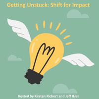Getting Unstuck - Shift For Impact podcast