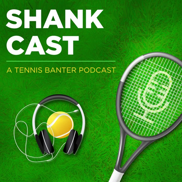 Shankcast - A Tennis Banter Podcast