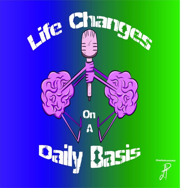 Life Changes On A Daily Basis Podcast