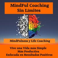 Life Coaching , Mindfulness y Mentalidad Positiva podcast