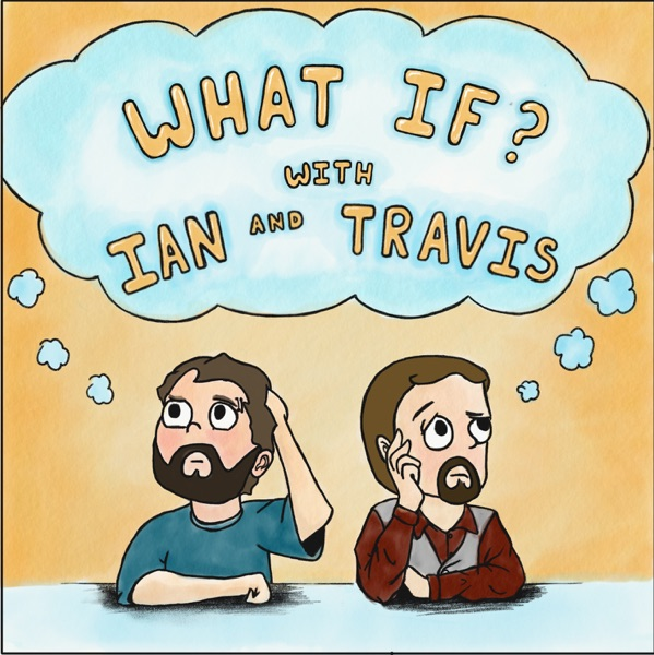 What If?! with Ian and Travis