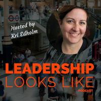 Leadership Looks Like Podcast podcast