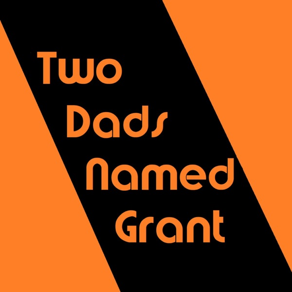 Two Dads Named Grant (TDNG)