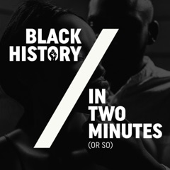 Black History in Two Minutes (or so)