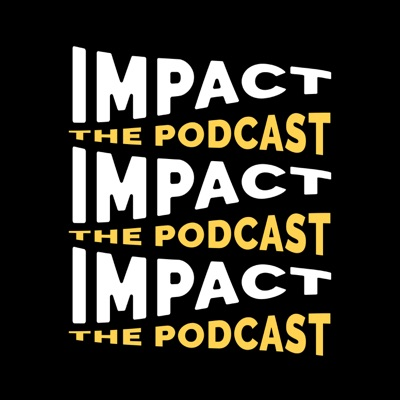 IMPACT: The Podcast:Imagine Impact