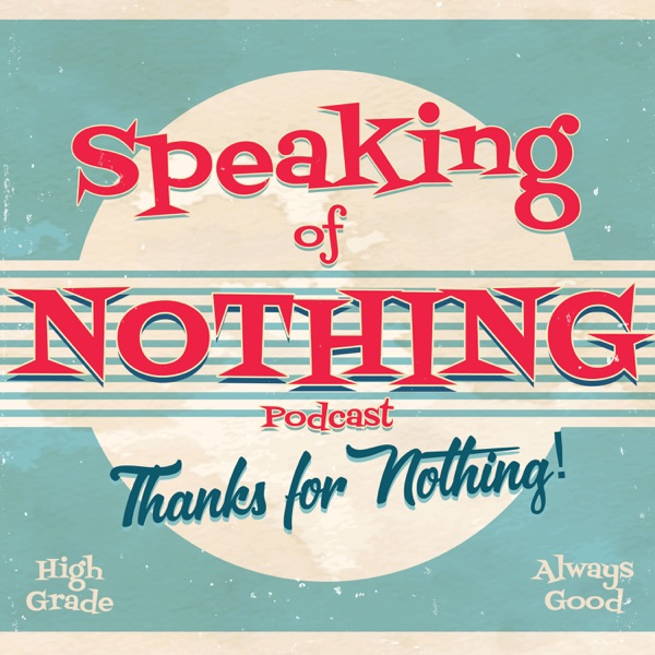 Speaking Of Nothing Podcast