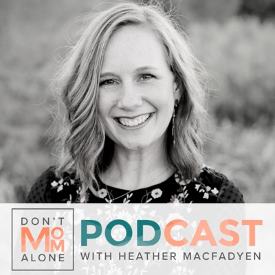 Don't Mom Alone Podcast:Heather MacFadyen