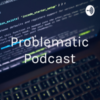Problematic Podcast podcast