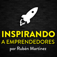 Inspirando a emprendedores   Rubén Martínez podcast