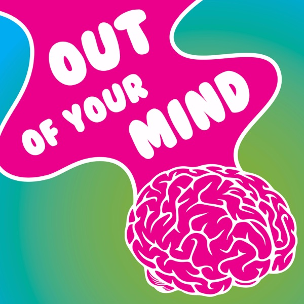Out Of Your Mind Podcast