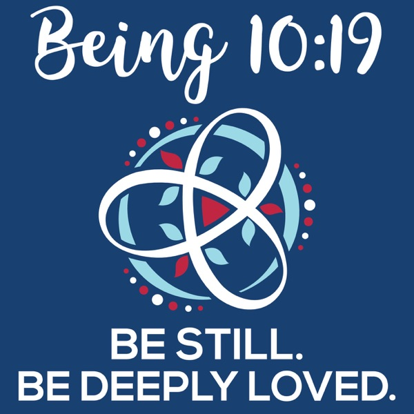 Being 10:19 | Be Still. Be Deeply Loved.