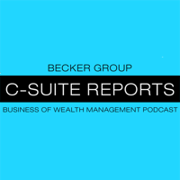 Becker Group C-Suite Reports Business of Wealth Management podcast