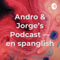 Andro & Jorge's Podcast — en spanglish podcast