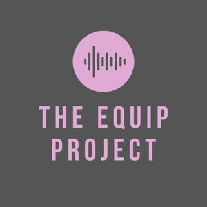 The Equip Project Podcast