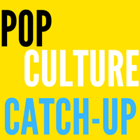 Pop Culture Catch-Up Podcast podcast