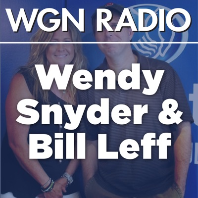The Bill Leff and Wendy Snyder Podcast from 720 WGN:wgnradio.com