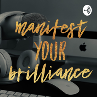 Manifest Your Brilliance podcast