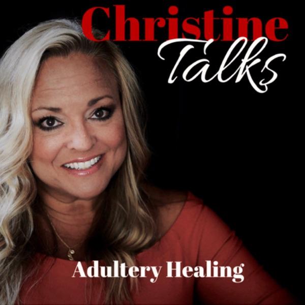 Christine Talks: Healing after Infidelity