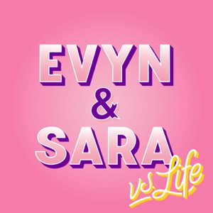 Evyn & Sara vs Life