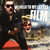 Say Hello To My Little Film podcast
